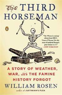 The Third Horseman: A Story of Weather, War, and the Famine History Forgot