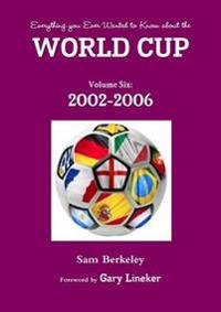 Everything You Ever Wanted to Know About the World Cup Volume Six: 2002-2006
