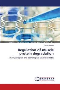 Regulation of Muscle Protein Degradation
