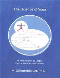 The Science of Yoga: An Anthology of 28 Graphs for Kids, Teens, & Curious Adults