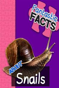 Fantastic Facts about Snails: Illustrated Fun Learning for Kids