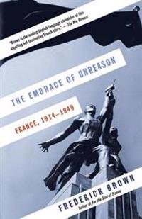 The Embrace of Unreason: France, 1914-1940