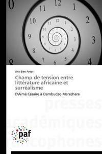 Champ de Tension Entre Litt�rature Africaine Et Surr�alisme