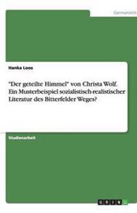 """""""Der Geteilte Himmel"""" Von Christa Wolf. Ein Musterbeispiel Sozialistisch-Realistischer Literatur Des Bitterfelder Weges?"""