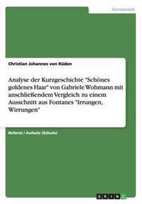 Analyse Der Kurzgeschichte Schones Goldenes Haar Von Gabriele Wohmann Mit Anschlieendem Vergleich Zu Einem Ausschnitt Aus Fontanes Irrungen, Wirrungen