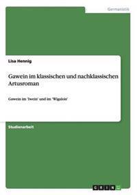 Gawein Im Klassischen Und Nachklassischen Artusroman