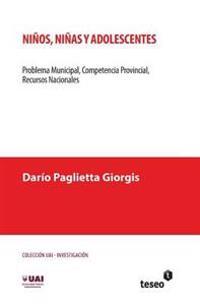 Ninos, Ninas y Adolescentes: Problema Municipal, Competencia Provincial, Recursos Nacionales