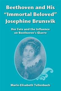 Beethoven and His Immortal Beloved Josephine Brunsvik: Her Fate and the Influence on Beethoven's Oeuvre