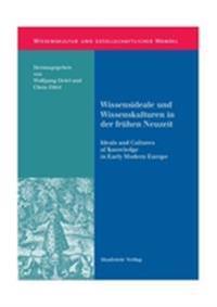 Wissensideale Und Wissenskulturen in Der Fr hen Neuzeit