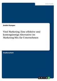 Viral Marketing. Eine Effektive Und Kostengunstige Alternative Im Marketing-Mix Fur Unternehmen