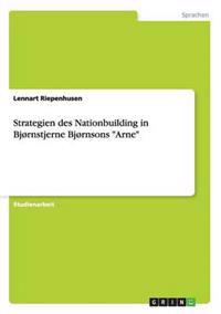 "Strategien Des Nationbuilding in Bjornstjerne Bjornsons ""Arne"""
