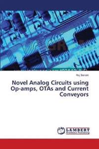 Novel Analog Circuits Using Op-Amps, Otas and Current Conveyors