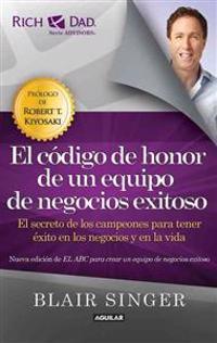 El Codigo de Honor de un Equipo de Negocios Exitoso: El Secreto de los Campeones Para Tener Exito en los Negocios y en la Vida