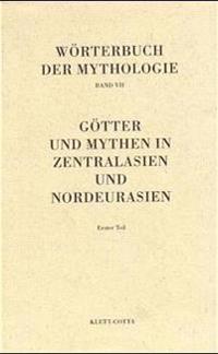Wörterbuch der Mythologie / Die alten Kulturvölker / Götter und Mythen in Zentralasien und Nordeurasien