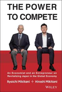 The Power to Compete: An Entrepreneur and an Economist on Revitalizing Japa
