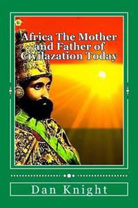 Africa the Mother and Father of Civilazation Today: The Beauty of Africa Today Enjoy It Now