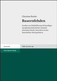 Bauernfehden: Studien Zur Fehdefuehrung Nichtadliger Im Spatmittelalterlichen Romisch-Deutschen Reich, Besonders in Den Bayerischen