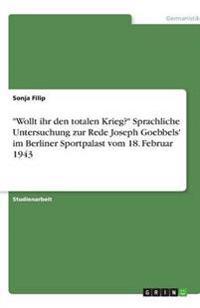 Wollt Ihr Den Totalen Krieg? Sprachliche Untersuchung Zur Rede Joseph Goebbels' Im Berliner Sportpalast Vom 18. Februar 1943