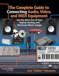 Valenzuela Jose Complete Guide Connecting Audio Video MIDI Equip Bk