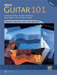 Alfred's Guitar 101, Bk 1: An Exciting Group Course for Adults Who Want to Play Guitar for Fun!, Comb Bound Book