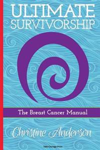 Ultimate Survivorship: The Breast Cancer Manual