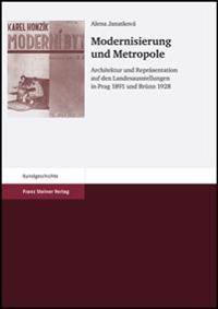 Modernisierung Und Metropole: Architektur Und Reprasentation Auf Den Landesausstellungen in Prag 1891 Und Bruenn 1928