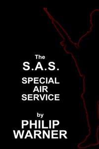 Phillip Warner - S.A.S. - The Special Air Service: A History of Britains Elite Forces