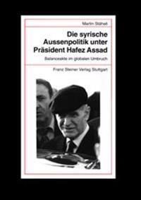 Die Syrische Auaenpolitik Unter Prasident Hafez Assad: Balanceakte Im Globalen Umbruch