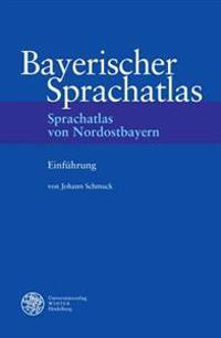 Bayerischer Sprachatlas / Regionalteil IV: Sprachatlas Von Nordostbayern (Snob) / Einfuhrung