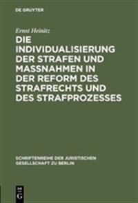Die Individualisierung Der Strafen Und Maßnahmen in Der Reform Des Strafrechts Und Des Strafprozesses