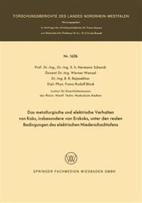 Das Metallurgische Und Elektrische Verhalten Von Koks, Insbesondere Von Erzkoks, Unter Den Realen Bedingungen Des Elektrischen Niederschachtofens