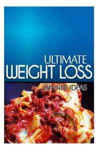 Ultimate Weight Loss - Dinner Ideas: Ultimate Weight Loss Cookbook