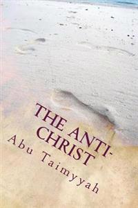 The Anti-Christ: The Life, Times and Trials of Al-Masih Ad-Dajjal