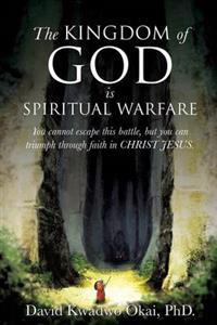 The Kingdom of God Is Spiritual Warfare