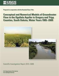 Conceptual and Numerical Models of Groundwater Flow in the Ogallala Aquifer in Gregory and Tripp Counties, South Dakota, Water Years 1985?2009