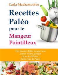 Recettes Paleo Pour Le Mangeur Pointilleux: Des Recettes Paleo Lorsque Vous Voulez Essayer Quelque Chose de Different !
