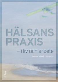 Hälsans praxis - i liv och i arbete - Carola Wärnå-Furu, Lisbet Nyström   Laserbodysculptingpittsburgh.com