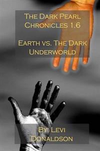 The Dark Pearl Chronicles 1.6: Earth vs. the Dark Underworld