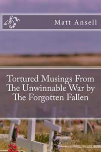 Tortured Musings from the Unwinnable War by the Forgotten Fallen