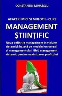 Afaceri Mici Si Mijlocii - Curs Management Stiintific: Definitie Management in Viziune Sistemica Bazata Pe Modelul Universal Al Managementului. Ghid M