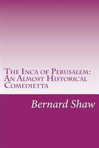 The Inca of Perusalem: An Almost Historical Comedietta
