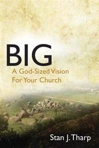 Big: A God-Sized Vision for Your Church