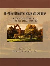 The Abbatial Crosier or Bonaik and Septimine: A Tale of a Medieval Abbess (Illustrated)