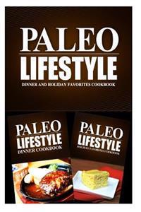 Paleo Lifestyle - Dinner and Holiday Favorites: Modern Caveman Cookbook for Grain Free, Low Carb, Sugar Free, Detox Lifestyle