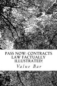 Pass Now: Contracts Law Factually Illustrated!: All the Issues, All the Defintions, All the Arguments You Need in Law School