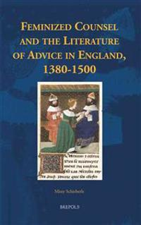 Feminized Counsel and the Literature of Advice in England, 1380-1500