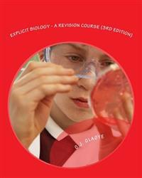 Explicit Biology - A Revision Course (3rd Edition): A Revision Textbook for Gce, Ssce, Jamb - Utme, Post - Utme and Pre-Degree.