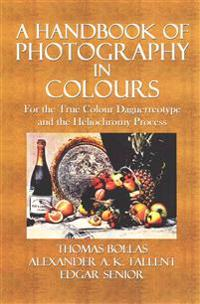 A Handbook of Photography in Colours: For the True Colour Daguerreotype and the Heliochromy Process