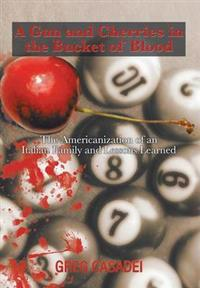A Gun and Cherries in the Bucket of Blood