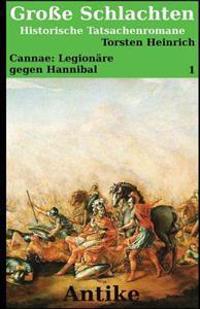 Cannae: Legionare Gegen Hannibal: Ein Historischer Tatsachenroman